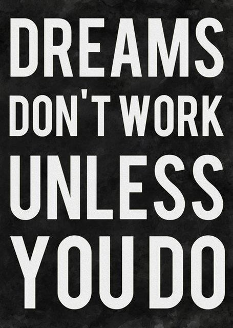Quotes About Hard Work And Dreams: Dreams Don't Work Unless You Do : Inspirational Quote